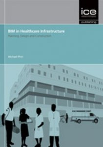 Bim in Healthcare Infrastructure: Planning, Design and Construction