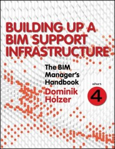 The BIM Manager's Handbook, Part 4: Building Up a BIM Support Infrastructure